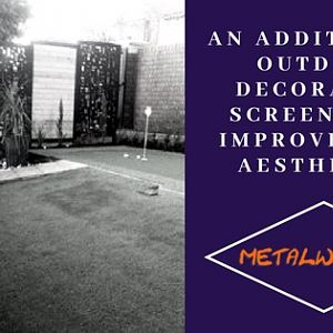 An Addition Of Outdoor Decorative Screens Can Improve Your Aesthetics