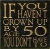 50 dont grow up.jpg